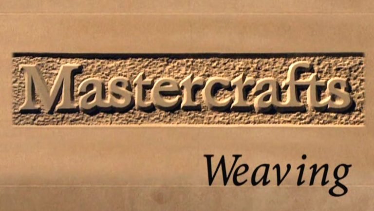 Mastercrafts part 5 of 6 - Weaving